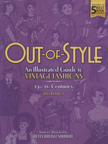 Out-of-Style: An Illustrated Guide to Vintage Fashions 19th-21st Centuries
