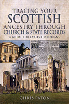 Tracing Your Scottish Ancestry Through Church and State Records: A Guide for Family Historians