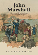 John Marshall: Shipowner, Lloyd's Reformer and Emigration Agent