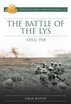 Australian Army Campaign Series No. 25: The Battle of The Lys, April 1918