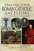 Tracing Your Roman Catholic Ancestors: A Guide For Family and Local Historians