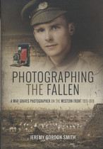 Photographing the Fallen: A War Graves Photographer on the Western Front 1915-1919