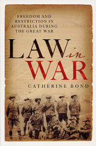 Law in War: Freedom and Restriction in Australia During the Great War
