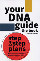 Your DNA Guide - The Book: Step-by-Step Plans to Connect You With Your Family Using Your DNA