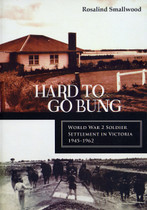 Hard to go Bung: World War 2 Soldier Settlement in Victoria 1945-1962