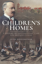 Children's Homes: A History of Institutional Care for Britain's Young