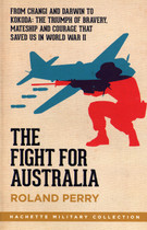 The Fight for Australia: From Changi and Darwin to Kokoda