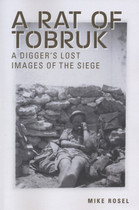 A Rat of Tobruk: A Digger's Lost Images of the Siege