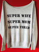SUPER WIFE SUPER MOM SUPER TIRED slouchy off shoulder tee