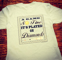 A Game So Fine It's Played on Diamonds Softball Tee