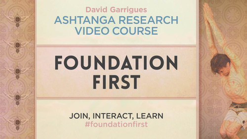 Foundation First - an 8 day video course on the foundation of Ashtanga's six foundational asanas.