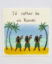 Ceramic Tile I'd Rather be in Kauai Hula