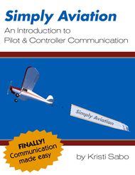Simply Aviation: An Introduction to Pilot & Controller Communication (Kristi Sabo) - eBook