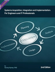 Systems Acquisition, Integration and Implementation for Engineers and IT Professionals, 2nd Edition (Dr. Harvey Hyman) - Online Textbook