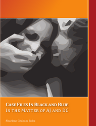 Case Files in Black and Blue: In the Matter of AJ and DC (Sharlene Graham Boltz)