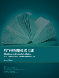 Curriculum Trends and Issues:  Readings in Curriculum Studies to Coincide with Slide Presentations, 2nd Edition (Robert Morris) - physical book