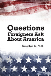 Questions Foreigners Ask About America (Seung-Kyun Ko, Ph.D.) - Paperback