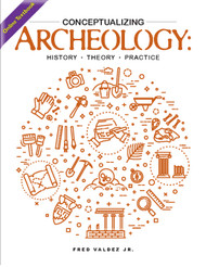 CONCEPTUALIZING ARCHAEOLOGY:  History – Theory – Practice (Valdez, Fred) - Online Textbook