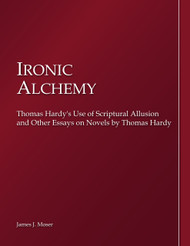 "Thomas Hardy, ""Ironic Alchemy: Thomas Hardy's Use of Scriptural Allusion (James Moser) - Paperback"
