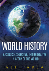 World History: A Concise, Selective, Interpretive History of the World (Dr. Ali Parsa) - Online Textbook