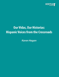 Our Vidas, Our Historias: Hispanic Voices from the Crossroads (Dr. Karen Hagan) - Physical
