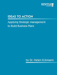 Ideas to Action - Applying Strategic Management to Build Business Plans (Dr. Helen Eckmann) - eBook