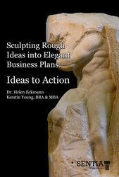Sculpting Rough Ideas into Elegant Business Plans: Ideas to Action or Building a Successful Business Plan -Venture Capital Ready- in 8 weeks (Eckmann and Young) - Physical
