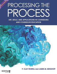 Processing the Process: Art, Skills, and Applications in Counseling and Counselor Education (Rowell and Benshoff) - Online Textbook