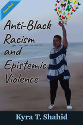 Anti-Black Racism and Epistemic Violence (Shahid) - Paperback