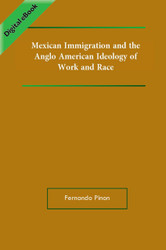 Mexican Immigration and the Anglo-American Ideology of Work and Race  (Pinon) eBook