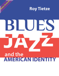 Blues, Jazz and American Identity: A Workbook for Listening and Dialogue (Tietze) Online Textbook