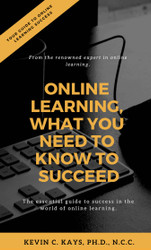 Online Learning, What You Need to Know to Succeed! (Kevin Kays) Paperback