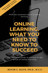 Online Learning, What You Need to Know to Succeed! (Kevin Kays) eBook