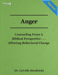 Anger: Counseling From a Biblical Perspective (Dr. LaVelle Hendricks) Paperback