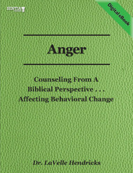 Anger: Counseling From a Biblical Perspective (Dr. Lavelle Hendricks) eBook