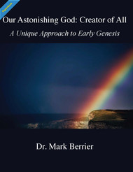 Our Astonishing God: Creator of All - A Unique Approach to Early Genesis (Berrier) - Paperback