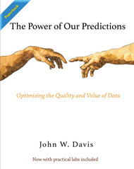 The Power of Our Predictions: Optimizing the Value of Data (Davis, John) - Paperback