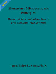 Elementary Microeconomic Principles: Human Action and Interaction in Free and Semi-Free Societies (Edwards) - Paperback