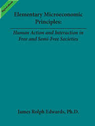 Elementary Microeconomic Principles: Human Action and Interaction in Free and Semi-Free Societies (Edwards) - eBook