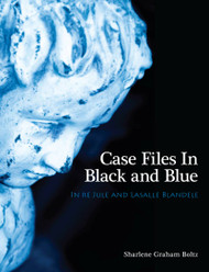 Case Files in Black and Blue: In Re Jule and Lasalle Blandele (Sharlene Graham Boltz)