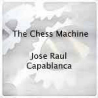 The Chess Machine: Jose Raul Capablanca - Biography for Download