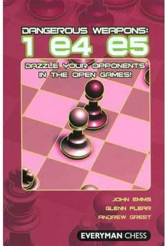 Dangerous Weapons: 1.e4 e5 -  Chess Opening E-book Download