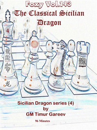 Foxy 143: The Sicilian Dragon (Part 4) - Chess Opening Video DVD