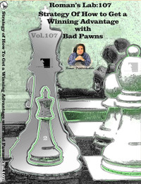 Roman's Chess Labs:  107: Strategy of How to get a Winning Advantage with Bad Pawns Chess DVD