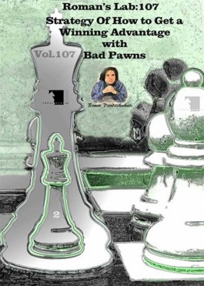 Roman's Lab, Vol. 107: Strategy of How to get a Winning Advantage with Bad Pawns Chess Download
