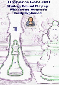 Roman's Lab, Vol. 109: Strategy Behind Playing with Strong Outposts Easily Explained Chess Download