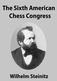 The Sixth American Chess Congress - Tournament Book for Download  by Wilhelm Steinitz