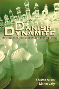 Danish Dynamite Explosive Gambits: the Danish, Göring, Scotch and Urusov by Karsten Müller and Martin Voigt