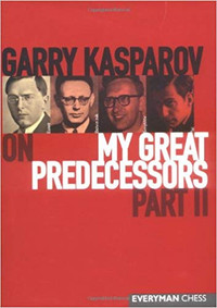 Garry Kasparov on My Great Predecessors: Part 2- Chess E-Book Download