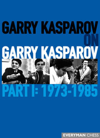 Garry Kasparov on Garry Kasparov, Part 1: 1973-1985- Chess E-Book Download